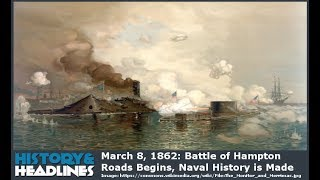 March 8, 1862: Battle of Hampton Roads Begins, Naval History is Made