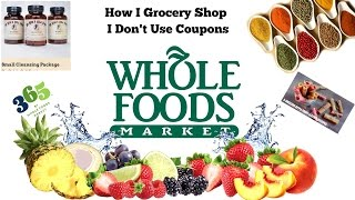 Whole Foods Haul/How I Grocery Shop (I don't use coupons)