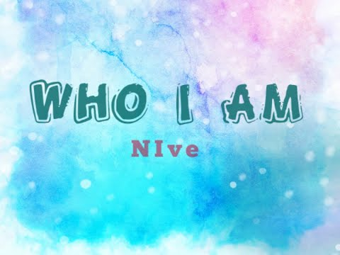 NIve ~ Who I Am (lyric)
