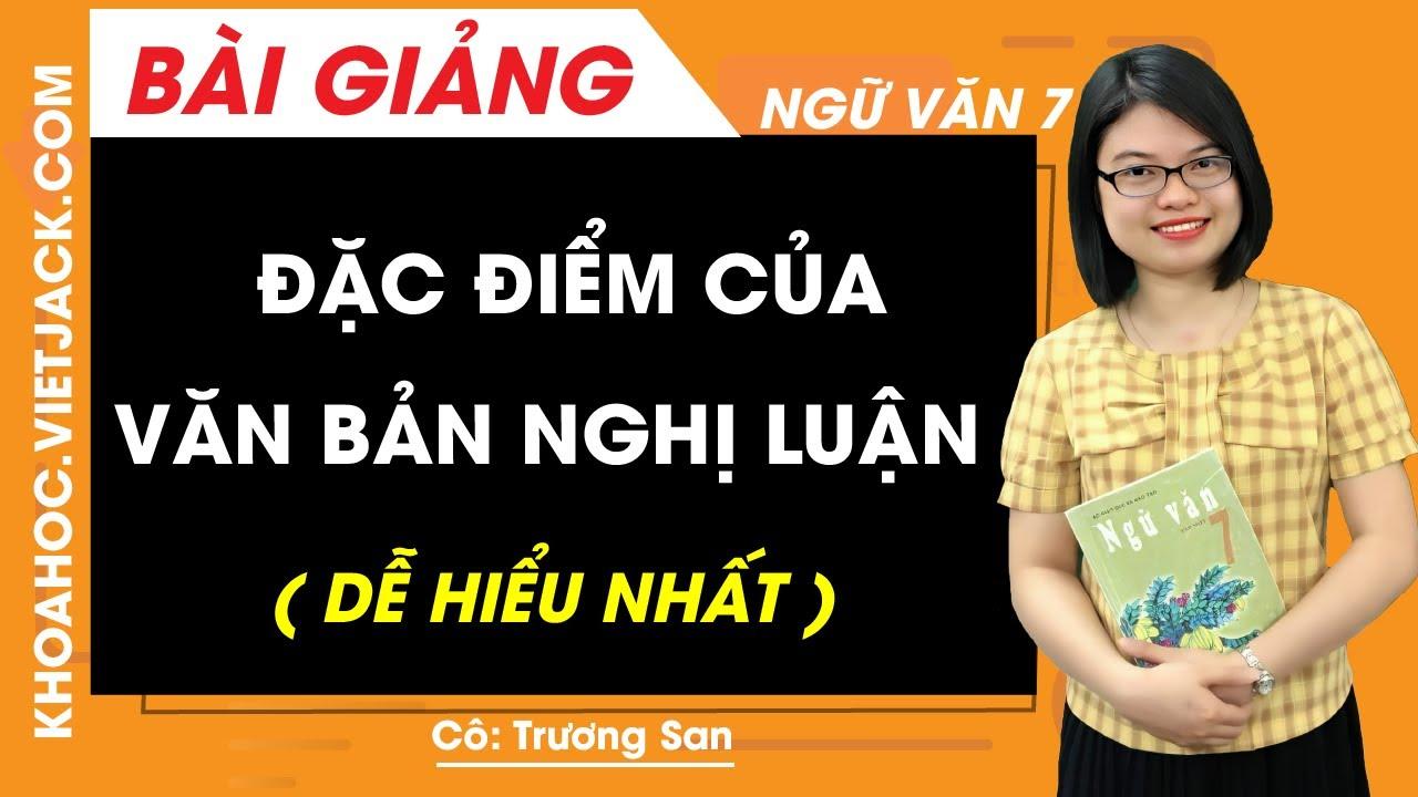 Đặc điểm của văn bản nghị luận – Ngữ văn 7 – Cô Trương San (DỄ HIỂU NHẤT)