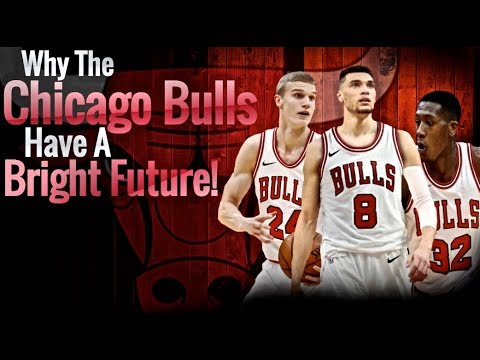 Why The Chicago Bulls Have A Bright Future!