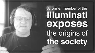 Rare interview: A former member of the Illuminati exposes the origins of the society
