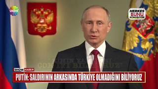 """Putin: """"Saldırının arkasında Türkiye olmadığını biliyoruz"""""""