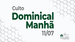 Culto Dominical Manhã - 11/07/21
