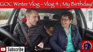 GOC Winter Vlog - Vlog 4; My Birthday