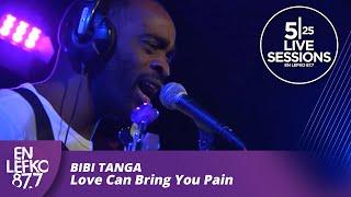 5 25 Live Sessions - Bibi Tanga - Love Can Bring You Pain
