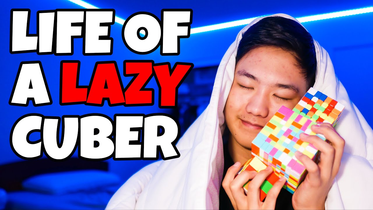 LIFE OF A LAZY CUBER
