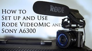 RODE VideoMic and Sony A6300 How To Set it up and use with audio examples