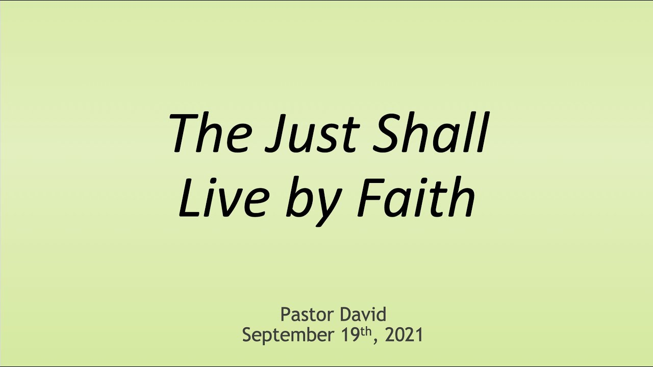 The Just Shall Live by Faith III — September 19th, 2021