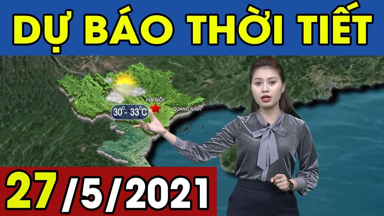 Dự Báo Thời Tiết Đêm Nay Và Ngày Mai 27/5/2021 | Dự Báo Thời Tiết 3 Ngày Tới | Thông tin thời tiết hôm nay và ngày mai