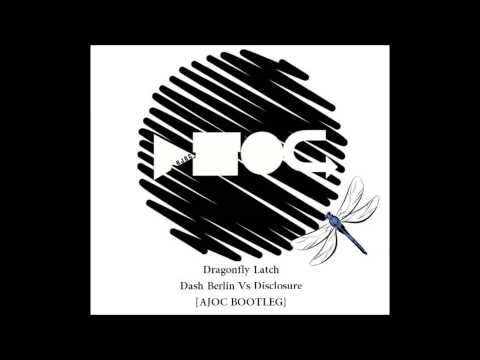 Dragonfly Latch [AJOC BOOTLEG] Dash Berlin vs Disclosure