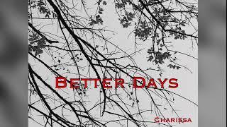 Charissa   Better Days (Audio)