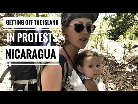 GETTING OFF THE ISLAND - TRAVELING NICARAGUA IN PROTEST