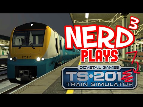 Nerd³ Plays... Train Simulator 2017 - Trên Efelychydd