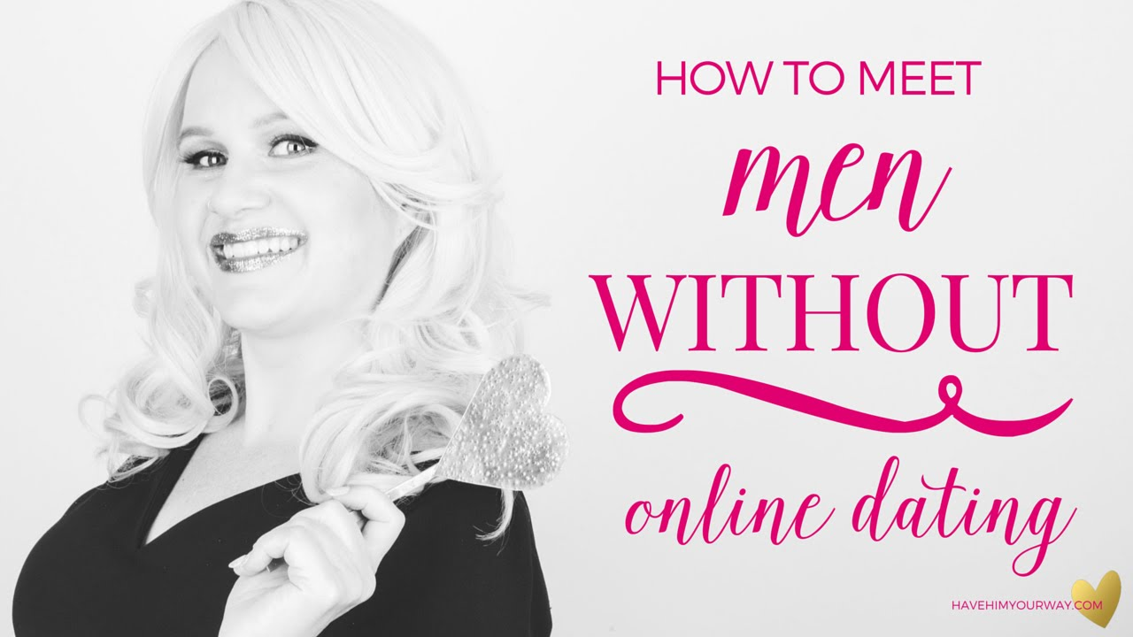 How To Find A Man Without Online Dating