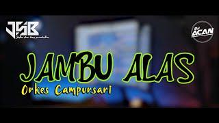 Download Lagu DJ JAMBU ALAS | CAMPURSARI SETENGAH ORKES | DJ ACAN RIMEX mp3