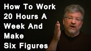 How To Work 20 Hours A Week And Make Six Figures Video