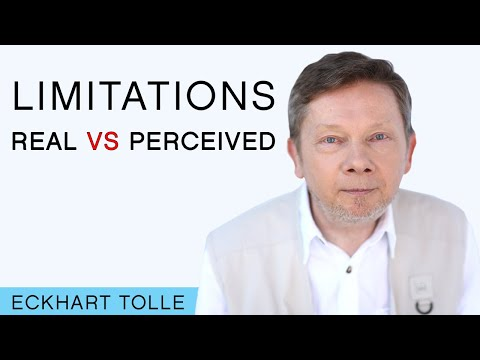 Eckhart Talks Real Versus Perceived Limitations