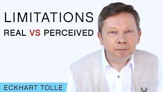 Eckhart Talks Real Versus Perceived Limitations