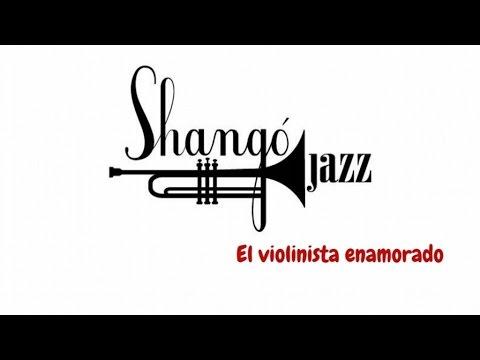 SHANGO JAZZ - El violinista enamorado (Official video)
