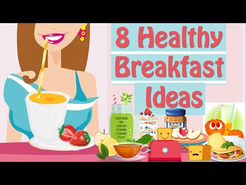 What To Eat For Breakfast? 8 Healthy Breakfast Ideas