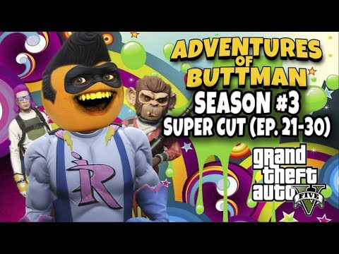 Adventures of Buttman Season 3 Supercut! [Eps 21 - 30] (Annoying Orange GTA V)