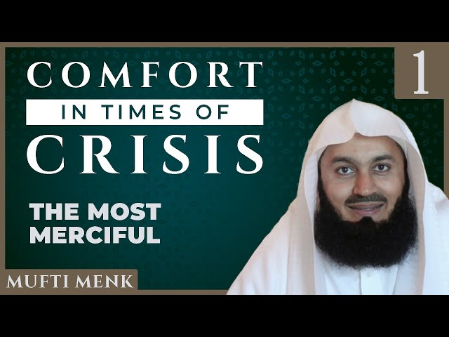 Comfort in Times of Crisis - Episode 1 - The Most Merciful - Mufti Menk