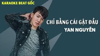 [KARAOKE] Chỉ bằng cái gật đầu - Yan Nguyễn | Beat Gốc