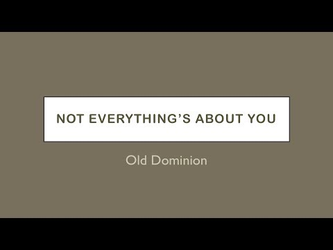 Not Everything's About You- Old Dominion Lyrics