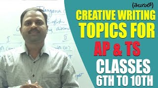 creative writing topics for Andhra Pradesh and Telangana...for the classes 6th to 10th...