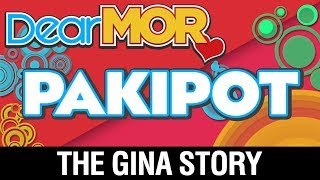 "Dear MOR: ""Pakipot"" The Gina Story 09-12-17"