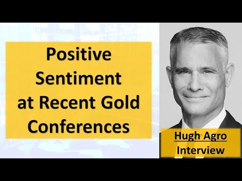 Hugh Agro | Positive Sentiment At Recent Gold Mining Conferences
