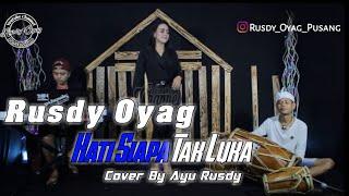 Hati Siapa Tak Luka - Rusdy Oyag cover by Ayu Rusdy