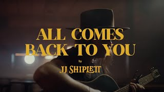 ALL COMES BACK TO YOU - JJ Shiplett (Official Music Video)