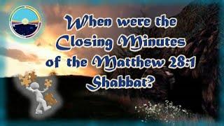 3.17 Closing Minutes of Shabbat Matt 28