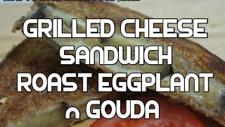 Grilled Cheese Sandwich - Roast Eggplant & Gouda Recipe - Perfect