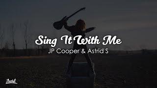 JP Cooper, Astrid S - Sing It With Me (Lyrics / Lyric Video)