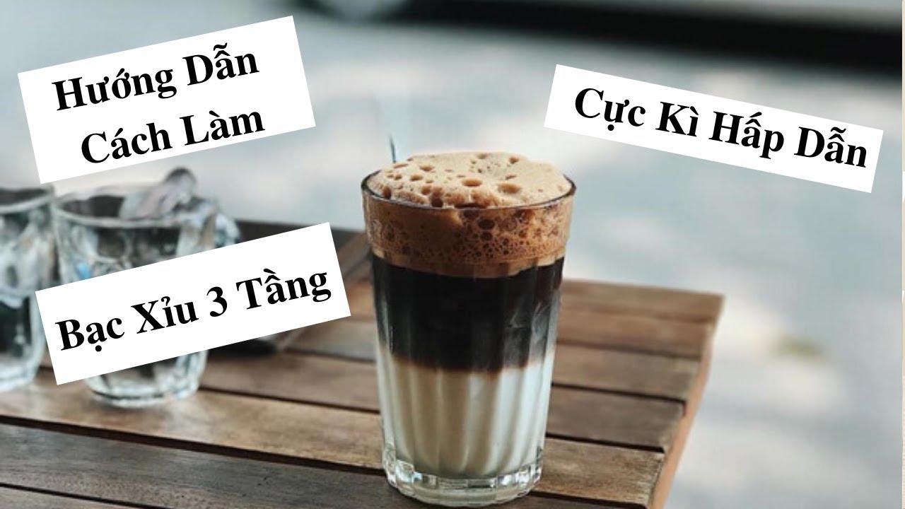 Hướng Dẫn Cách Làm Bạc Xỉu 3 Tầng Cực Kì Hấp Dẫn | Coffee Tree Official