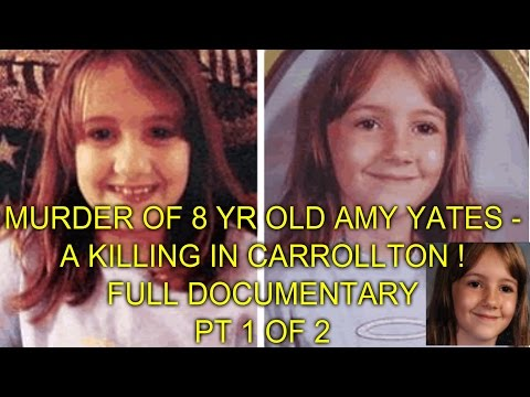 MURDER OF 8 YR OLD AMY YATES - A KILLING IN CARROLLTON ! - FULL DOCUMENTARY - PT 1 OF 2