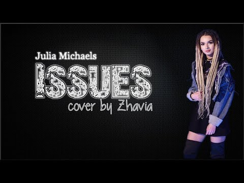Lyrics: Julia Michaels - Issues (Zhavia...