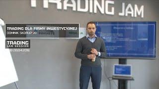 Trading dla firmy inwestycyjnej, Dominik Skorupski #48 TJS 28.04.2016