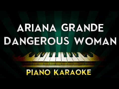 Ariana Grande - Dangerous Woman | Lower Key Piano Karaoke Instrumental Lyrics Cover