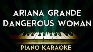 Ariana Grande - Dangerous Woman | Lower Key Piano Karaoke Instrumental Lyrics Cover