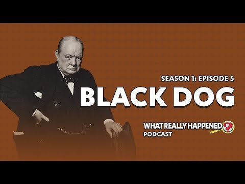"""Black Dog"" on Winston Churchill – What Really Happened? Podcast S1, EP5"
