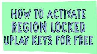 Activate Region Locked PC Keys Free (Uplay)