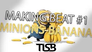Minions - Banana (Making Beat #1)
