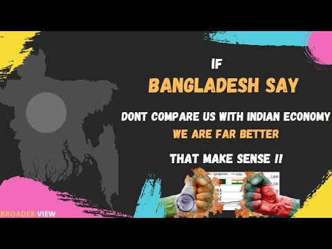 DON'T COMPARE BANGLADESH WITH INDIAN ECONOMY, BANGLADESH IS FAR BETTER AT THE MOMENT