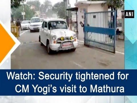 Watch: Security tightened for CM Yogi's visit to Mathura – Uttar Pradesh News