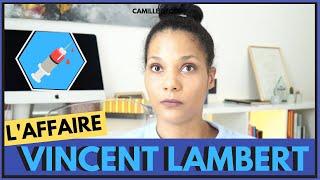 TOUT COMPRENDRE (ou presque) de L'AFFAIRE VINCENT LAMBERT | Camille Décode