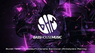 Burak Yeter - Tuesday Ft.Danelle Sandoval (Rnbstylerz Remix)